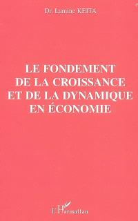 Le fondement de la croissance et de la dynamique en économie