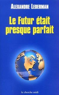 Le futur était presque parfait : enquête sur la mondialisation