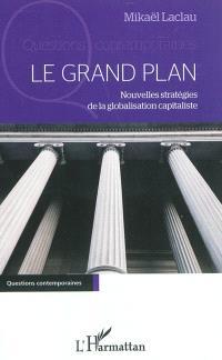Le grand plan : nouvelles stratégies de la globalisation capitaliste