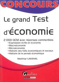 Le grand test d'économie : 2.000 QCM avec réponses commentées : expression écrite en économie, macroéconomie, microéconomie, histoire des faits économiques et sociaux, histoire de la pensée économique