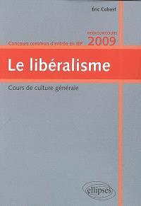 Le libéralisme : cours de culture générale, concours commun d'entrée en IEP, hexaconcours 2009