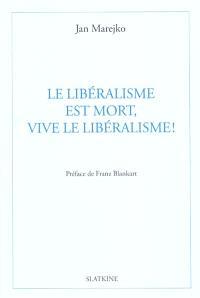 Le libéralisme est mort, vive le libéralisme !