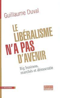 Le libéralisme n'a pas d'avenir : big business, marchés et démocratie