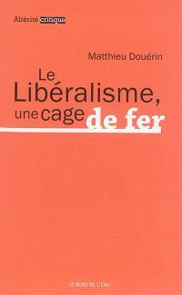 Le libéralisme, une cage de fer