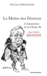 Le Maître des Illusions ou L'ascension et la chute de Jean-Marie Messier