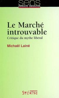 Le marché introuvable : critique du mythe libéral