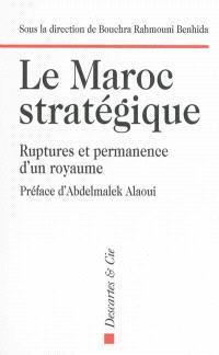 Le Maroc stratégique : ruptures et permanence d'un royaume