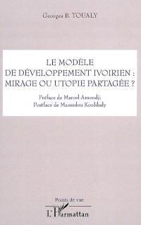 Le modèle de développement ivoirien : mirage ou utopie partagée ?
