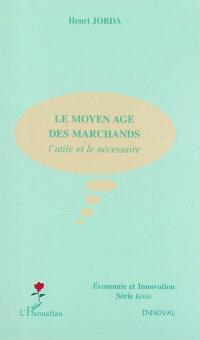 Le Moyen Age des marchands : l'utile et le nécessaire