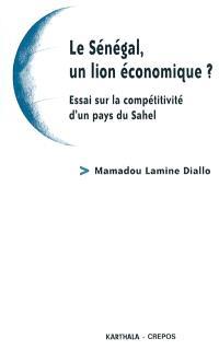 Le Sénégal, un lion économique ? : essai sur la compétitivité d'un pays du Sahel
