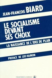 Le Socialisme devant ses choix : la naissance de l'idée de plan