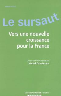 Le sursaut : vers une nouvelle croissance pour la France : rapport officiel