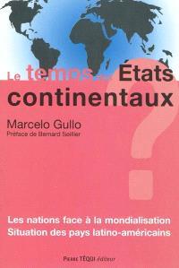 Le temps des Etats continentaux ? : les nations face à la mondialisation : situation des pays latino-américains