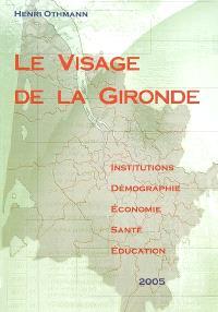 Le visage de la Gironde 2005 : institutions, démographie, économie, santé, éducation