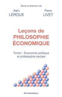 Leçons de philosophie économique. Volume 1, Economie politique et philosophie sociale