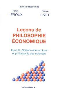Leçons de philosophie économique. Volume 3, Science économique et philosophie des sciences
