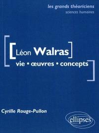 Léon Walras : vie, œuvres, concepts