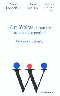 Léon Walras et l'équilibre économique général : recherches récentes