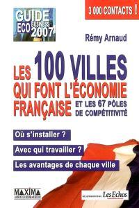 Les 100 villes qui font l'économie française et les 67 pôles de compétitivité : où s'installer ? avec qui travailler ? les avantages de chaque ville : guide éco business 2007