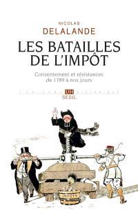 Les batailles de l'impôt : consentement et résistances de 1789 à nos jours