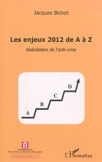 Les enjeux 2012 de A à Z : abécédaire de l'anti-crise