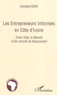 Les entrepreneurs informels en Côte d'Ivoire : entre l'Etat, le marché et les circuits de financement