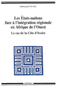 Les Etats-nations face à l'intégration régionale en Afrique de l'Ouest. Volume 09, Le cas de la Côte d'Ivoire