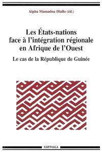 Les Etats-nations face à l'intégration régionale en Afrique de l'Ouest. Volume 10, Le cas de la République de Guinée