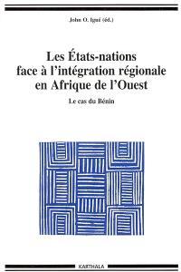 Les Etats-nations face à l'intégration régionale en Afrique de l'Ouest. Volume 1, Le cas du Bénin