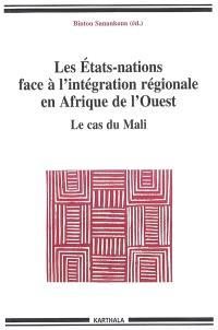 Les Etats-nations face à l'intégration régionale en Afrique de l'Ouest. Volume 2, Le cas du Mali