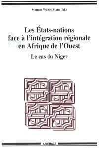 Les Etats-nations face à l'intégration régionale en Afrique de l'Ouest. Volume 4, Le cas du Niger
