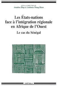 Les Etats-nations face à l'intégration régionale en Afrique de l'Ouest. Volume 3, Le cas du Sénégal