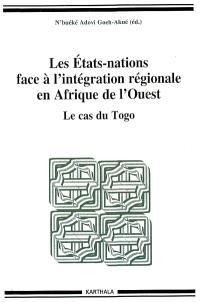Les Etats-nations face à l'intégration régionale en Afrique de l'Ouest. Volume 08, Le cas du Togo