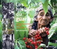 Les héritiers du guarana : écologie et économie solidaire en Amazonie