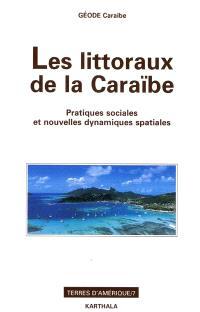 Les littoraux de la Caraïbe : pratiques sociales et nouvelles dynamiques spatiales