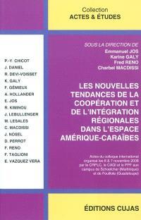 Les nouvelles tendances de la coopération et de l'intégration régionales dans l'espace Amérique-Caraïbes : actes du colloque international organisé les 6 & 7 novembre 2008