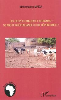 Les peuples malien et africains : 50 ans d'indépendance ou de dépendance ?