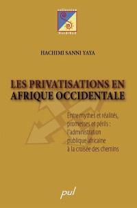 Les privatisations en Afrique occidentale  : entre mythes et réalités, promesses et périls : l'administration publique africaine à la croisée des chemins