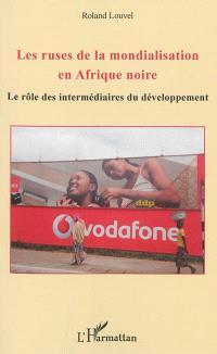 Les ruses de la mondialisation en Afrique noire : le rôle des intermédiaires du développement