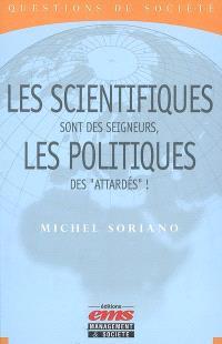 Les scientifiques sont des seigneurs, les politiques des attardés !