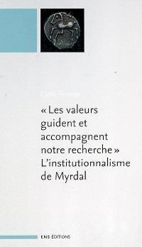Les valeurs guident et accompagnent notre recherche : l'institutionnalisme de Myrdal. Suivi de L'économie institutionnaliste