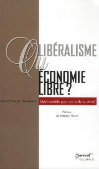 Libéralisme ou économie libre ? : quel modèle pour sortir de la crise ?
