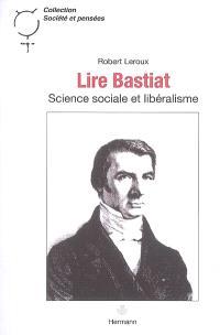 Lire Bastiat : science sociale et libéralisme