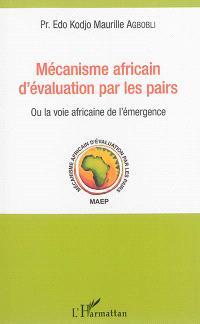 Mécanisme africain d'évaluation par les pairs ou La voie africaine de l'émergence