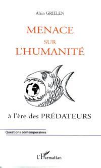 Menace sur l'humanité : ... à l'ère des prédateurs