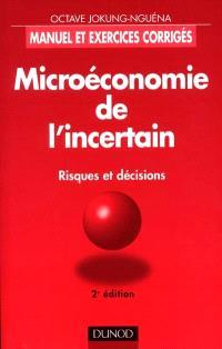 Microéconomie de l'incertain : risques et décisions : manuel et exercices corrigés