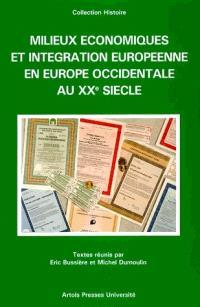 Milieux économiques et intégration européenne en Europe occidentale au XXe siècle