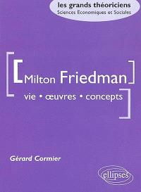 Milton Friedman : vie, oeuvres, concepts