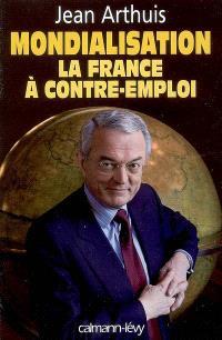 Mondialisation, la France à contre-emploi