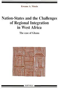 Nation-States and the challenges of regional integration in West Africa. Volume 7, The case of Ghana